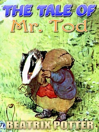 THE TALE OF MR. TOD : Picture Books for Kids, Perfect Bedtime Story, A Beautifully Illustrated Children's Picture Book by age 3-9 ( Original color illustrations since 1912 ) (Illustrated)