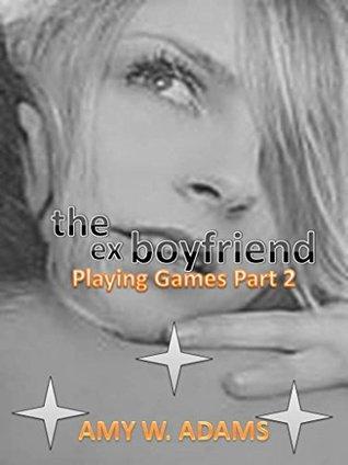 Ex-Boyfriend: Playing Games Part 2