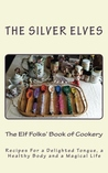 The Elf Folks' Book of Cookery by The Silver Elves