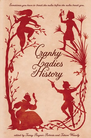 Cranky Ladies of History by Tehani Croft Wessely