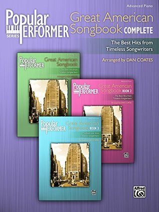 Popular Performer: Great American Songbook Complete: The Best Hits from Timeless Songwriters for Advanced Pianists (Piano) (Popular Performer Series)