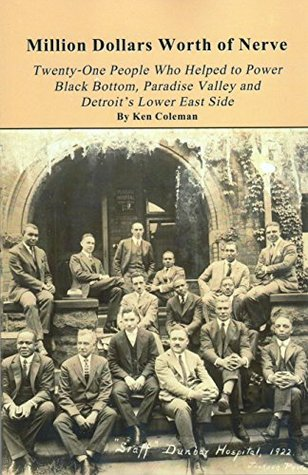 Million Dollars Worth of Nerve: Twenty-One People Who Helped to Power Black Bottom, Paradise Valley and Detroit's East Side