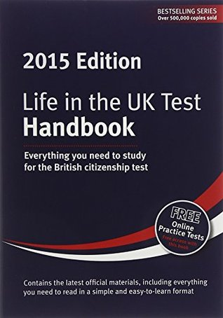 Life in the UK Test: Handbook 2015: Everything you need to study for the British citizenship test