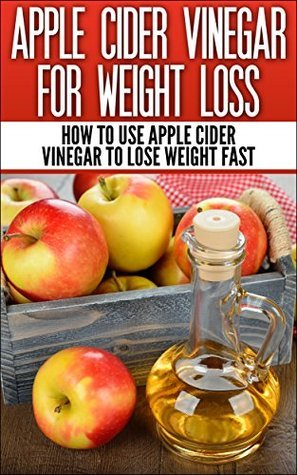 Apple Cider Vinegar For Weight Loss: How To Use Apple Cider Vinegar To Lose Weight Fast