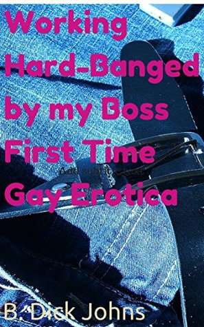 Working Hard: Banged by my Boss First Time Gay Erotica (Lowell's Lesson Book 2)