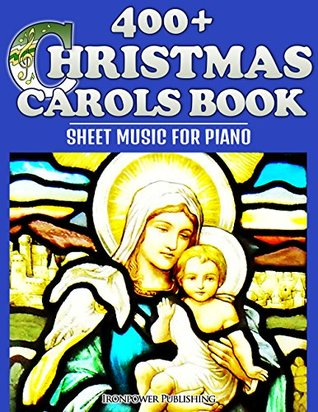 400+ Christmas Carols Book - Sheet Music for Piano (Favorite Christmas Carol Songs of Praise - Lyrics & Tunes 1)