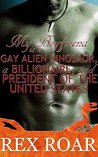 My Boyfriend is a Gay Alien Dinosaur, a Billionaire, and Pres... by Rex Roar