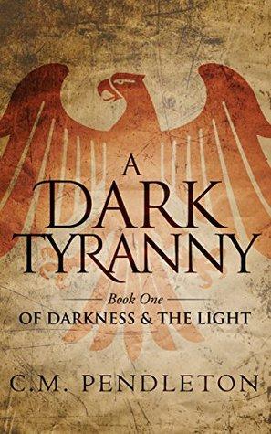A Dark Tyranny (Of Darkness & the Light Book 1)