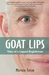 Goat Lips: Tales of a Lapse...