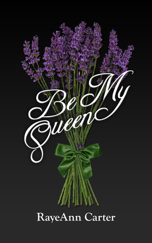 Be My Queen by RayeAnn Carter