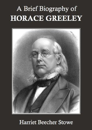 A Brief Biography of Horace Greeley