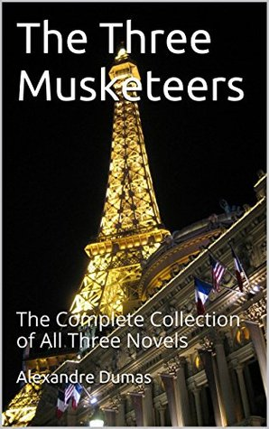 The Three Musketeers: The Complete Collection of All Three Novels
