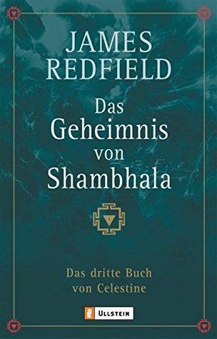 Das Geheimnis von Shambhala: Das dritte Buch von Celestine (Die Prophezeiungen von Celestine 3)