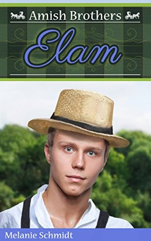 Elam (The Amish Brothers Series #2) by Melanie Schmidt