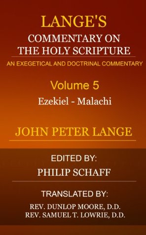 Lange's Commentary on the Holy Scriptures (Volume 5 - Ezekiel to Malachi): Commentary on the Holy Scriptures, Critical, Doctrinal and Homilectical.