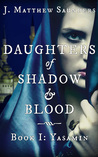 Daughters of Shadow and Blood - Book I by J. Matthew Saunders