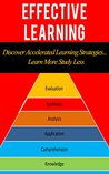 Effective Learning: Discover Accelerated Learning Strategies... Learn More Study Less
