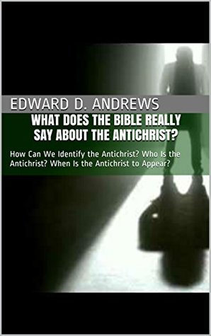 WHAT DOES THE BIBLE REALLY SAY ABOUT THE ANTICHRIST?: How Can We Identify the Antichrist? Who Is the Antichrist? When Is the Antichrist to Appear? (The Bible's Point of View Book 3)