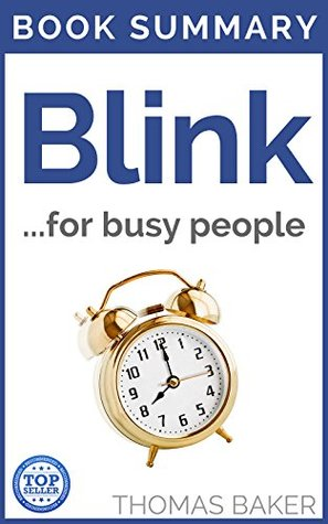 Blink: Book Summary - Malcolm Gladwell - The Power of Thinking Without Really Thinking