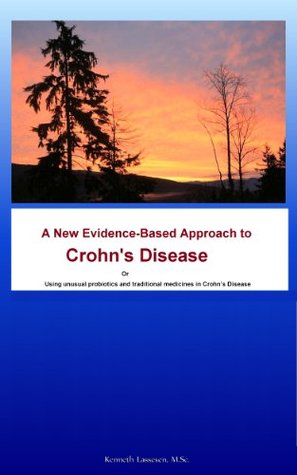A New Evidence-Base Approach to Crohn's Disease Or Using unusual probiotics and traditional medicines in Crohn's Disease (Autoimmune Illnesses and Microflora Book 1)