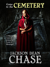 Come to the Cemetery by Jackson Dean Chase