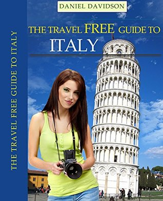 205 Free Things To Do In Italy (Including Rome, Florence, Milan, Venice, Pisa, Tuscany, and more): The Best Free Museums, Sightseeing Attractions, Events, ... Theatre (Travel Free Guidebooks Book 15)