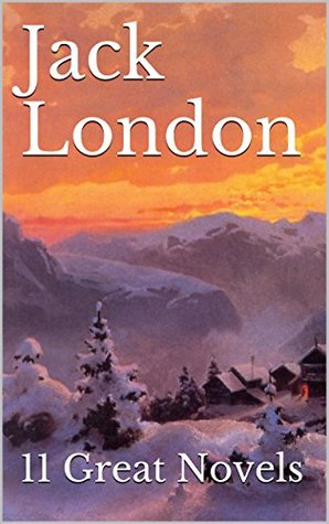 Jack London: 11 Great Novels