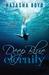 Deep Blue Eternity by Natasha Boyd