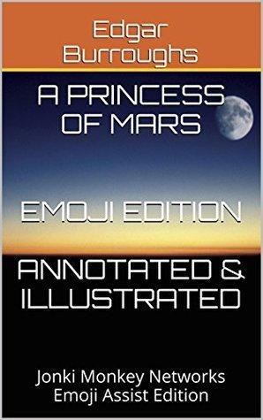 A Princess of Mars - Emoji Edition (Annotated & Illustrated): Jonki Monkey Networks Emoji Assist Edition (Barsoom Series Book 1)