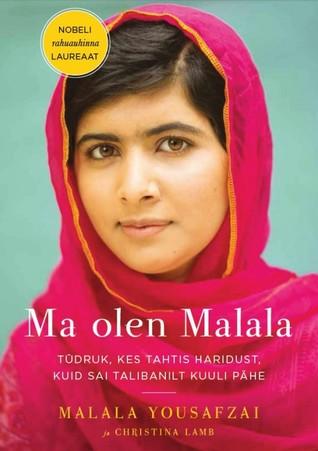 Ma olen Malala. Tüdruk, kes tahtis haridust, kuid sai Talibanilt kuuli pähe.
