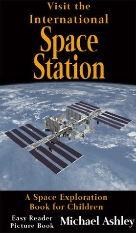 Visit the International Space Station - A Space Exploration Book for Children Easy Reader Picture Book