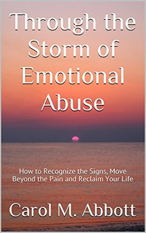 Through the Storm of Emotional Abuse: How to Recognize the Signs, Move Beyond the Pain and Reclaim Your Life
