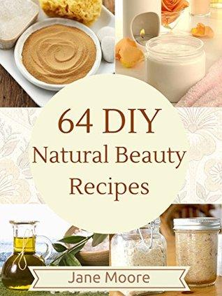 64 Diy Natural Beauty Recipes How To Make Amazing Homemade Skin
