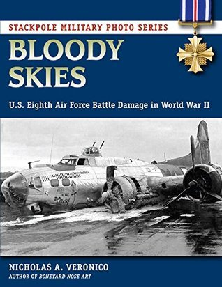 Bloody Skies: U.S. Eighth Air Force Battle Damage in World War II (Stackpole Military Photo Series)