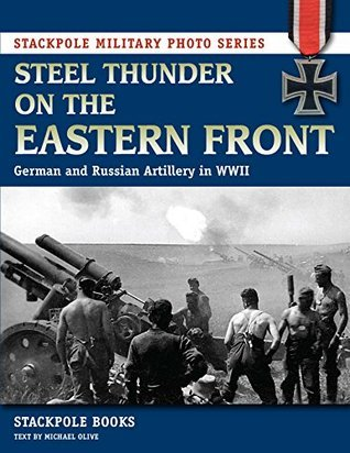 Steel Thunder on the Eastern Front: German and Russian Artillery in WWII (Stackpole Military Photo Series)