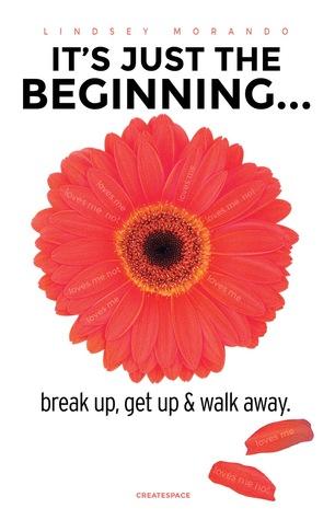 It's Just The Beginning: break up, get up & walk away