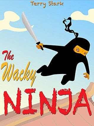 Books For Kids: The Wacky Ninja: (Kids Books, Kids Adventure Books, Children Books, Ninja Books For Kids, Kids Chapter Books, Kids Fantasy Books, Books For Kids)