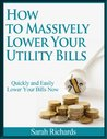 How to Massively Lower Your Utility Bills Quickly and Easily