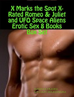 X Marks the Spot X-Rated Romeo & Juliet and UFO Space Aliens Erotic Sex 8 Books Box Set