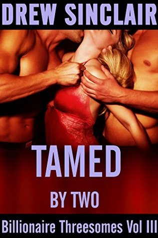 Tamed By Two: Billionaire Threesomes Vol III