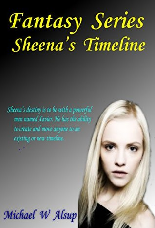 Fantasy Series - Sheena's Timeline: Sheena's destiny is to be with a powerful man named Xavier. He has the ability to create and move anyone to an existing or new timeline. (Xavier Series Book 1)