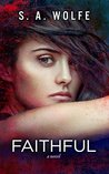 Faithful by S.A. Wolfe