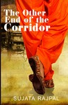 The Other End of the Corridor by Sujata Rajpal