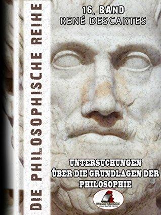 Die philosophische Reihe 16. Band: Untersuchungen über die Grundlagen der Philosophie