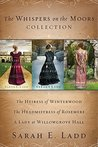 The Whispers on the Moors Collection: The Heiress of Winterwood, the Headmistress of Rosemere, a Lady at Willowgrove Hall (Whispers on the Moors, #1-#3