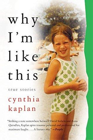 Why I'm Like This by Cynthia Kaplan