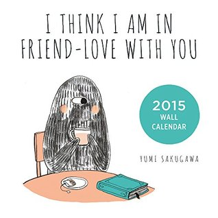 I Think I Am In Friend-Love With You 2015 Wall Calendar