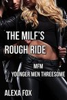 The MILF's Rough Ride (MFM Younger Men Threesome)