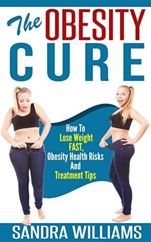 The Obesity Cure: How To Lose Weight Fast, Obesity Health Risks And Treatment Tips (Weight Loss Motivation And Exercises, Diabetes Solution And Diet, Obesity ... Lose Belly Fat Self Help Books Book 1)