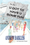 U Got to Have U Some Fun by Andrew Harkless